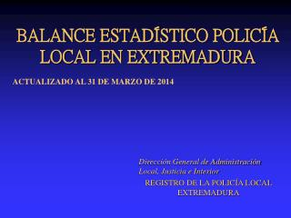 BALANCE ESTAD�STICO POLIC�A LOCAL EN EXTREMADURA