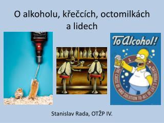 O alkoholu, k?e?c�ch, octomilk�ch a lidech