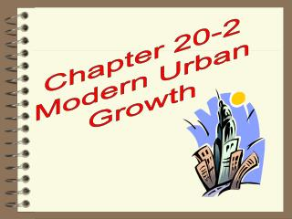 Chapter 20-2 Modern Urban Growth