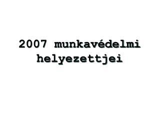 2007 munkavédelmi helyezettjei