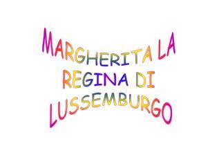 MARGHERITA LA  REGINA DI  LUSSEMBURGO