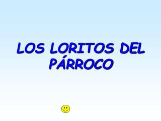 LOS LORITOS DEL PÁRROCO