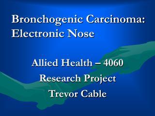 Bronchogenic Carcinoma:  Electronic Nose