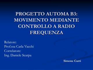 PROGETTO AUTOMA B3: MOVIMENTO MEDIANTE CONTROLLO A RADIO FREQUENZA