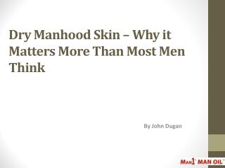 Dry Manhood Skin – Why it Matters More Than Most Men Think