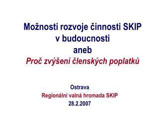 Možnosti rozvoje činnosti SKIP  v budoucnosti aneb Proč zvýšení členských poplatků