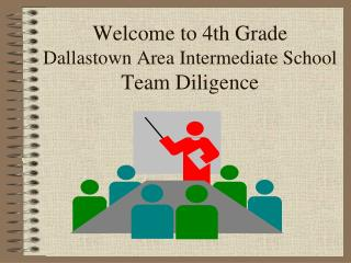 Welcome to 4th Grade  Dallastown Area Intermediate School Team Diligence