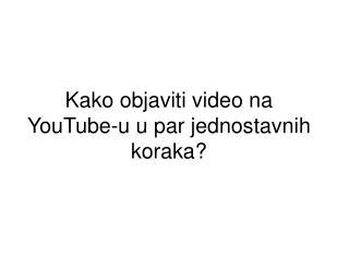 Kako objaviti video na  YouTube-u u par jednostavnih koraka?