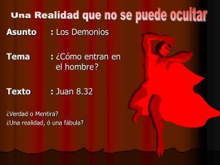 Asunto:  Los Demonios Tema:  ¿Cómo entran en   el hombre ? Texto:  Juan 8.32