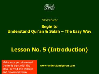 Short Course  Begin to  Understand Qur'an & Salah – The Easy Way Lesson No. 5 (Introduction)