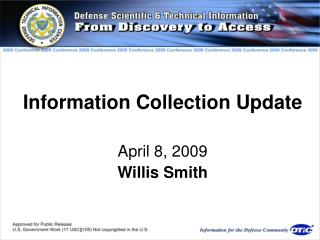 Information Collection Update  April 8, 2009 Willis Smith