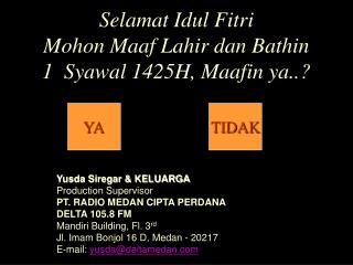Selamat Idul Fitri Mohon Maaf Lahir dan Bathin 1  Syawal 1425H, Maafin ya..?
