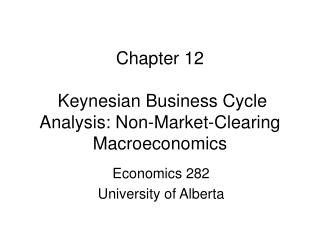 Chapter 12   Keynesian Business Cycle Analysis: Non-Market-Clearing Macroeconomics
