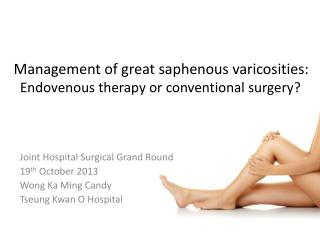 Management of great saphenous varicosities:  Endovenous therapy or conventional surgery?