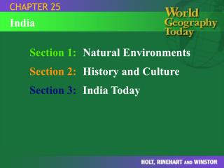 Section 1: Natural Environments Section 2: History and Culture Section 3: India Today