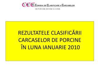 REZULTATELE CLASIFICĂRII CARCASE LOR  DE PORCINE Î N LUNA IANUARIE 2010