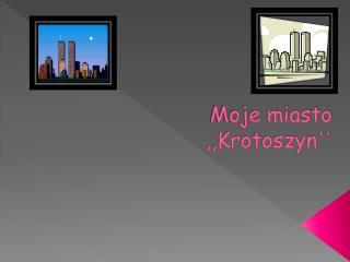 Moje miasto ,,Krotoszyn ''
