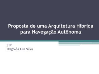 Proposta  de uma Arquitetura Híbrida para Navegação Autônoma