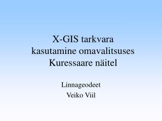 X-GIS tarkvara kasutamine omavalitsuses Kuressaare näitel