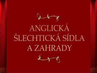 ANGLICKÁ ŠLECHTICKÁ SÍDLA A ZAHRADY