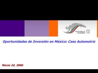 Oportunidades de Inversión en México: Caso Automotriz Marzo 24, 2006