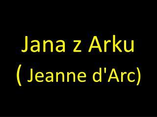 Jana z Arku ( Jeanne d' Arc )