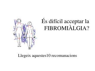 És difícil acceptar la FIBROMIÀLGIA?