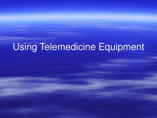 Using Telemedicine Equipment