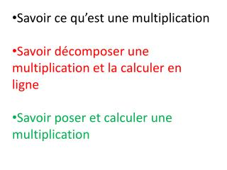 Savoir ce qu'est une multiplication Savoir décomposer une multiplication et la calculer en ligne