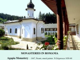 MONASTERIES IN ROMANIA Agapia Monastery   – 1647, Neamt, mural painter  N.Grigorescu 1858-60