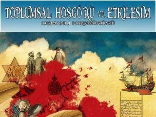 Osmanlı Devleti  Hoşgörü Anlayışı