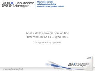 Analisi delle conversazioni on line Referendum 12-13 Giugno 2011 Dati aggiornati al 7 giugno 2011
