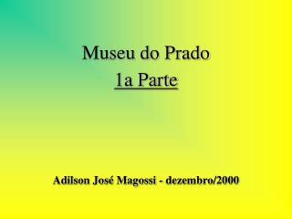 Museu do Prado 1a Parte Adilson José Magossi - dezembro/2000