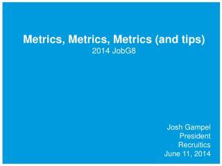 Metrics, Metrics, Metrics (and tips)  2014 JobG8