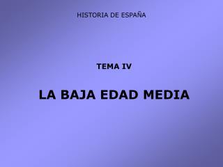 TEMA IV LA BAJA EDAD MEDIA