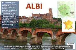 Albi, surnommée la ville rouge,est le chef-lieudu département duTarnenrégionMidi-Pyrénées.