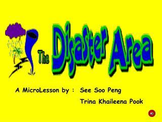A MicroLesson by : See Soo Peng Trina Khaileena Pook