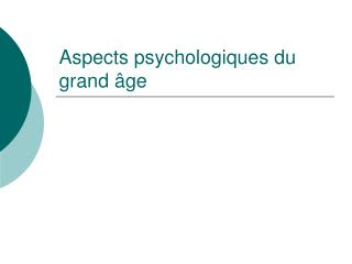 Aspects psychologiques du grand  ge