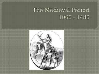 The Medieval Period 1066 - 1485