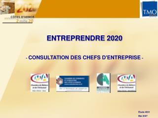 ENTREPRENDRE 2020 -  CONSULTATION DES CHEFS D'ENTREPRISE  -