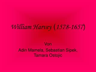 William Harvey ( 1578-1657 )