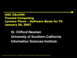 USC CSci599 Trusted Computing Lecture Three – Software Basis for TC January 26, 2007