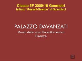 """Classe 5F 2009/10 Geometri Istituto """"Russell-Newton"""" di Scandicci PALAZZO DAVANZATI"""