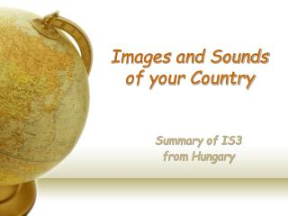 Images and Sounds  of your Country