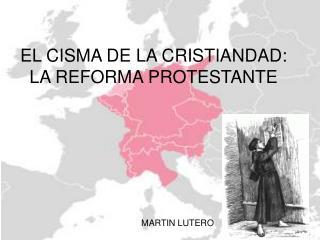 EL CISMA DE LA CRISTIANDAD: LA REFORMA PROTESTANTE