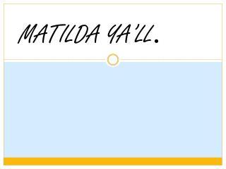 MATILDA YA'LL .