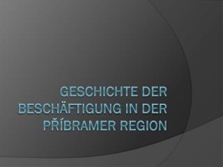 Geschichte der Beschäftigung in der    Příbram er Region