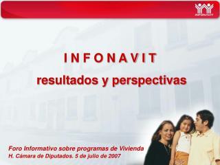 Foro Informativo sobre programas de Vivienda H. Cámara de Diputados. 5 de julio de 2007