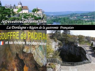 La Dordogne  «Région de la  gastromie  Française»