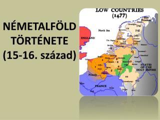 NÉMETALFÖLD TÖRTÉNETE (15-16. század)